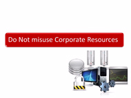 Do Not Misuse Corporate Resources
